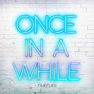 timeflies-once-in-a-while-skyelyfe